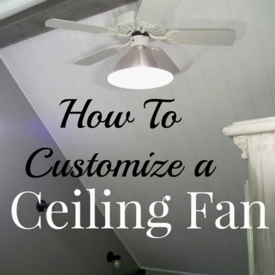Customizing a Ceiling Fan