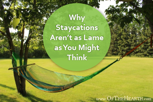 Why-Staycations-Aren't-as-Lame-as-You-Might-Think