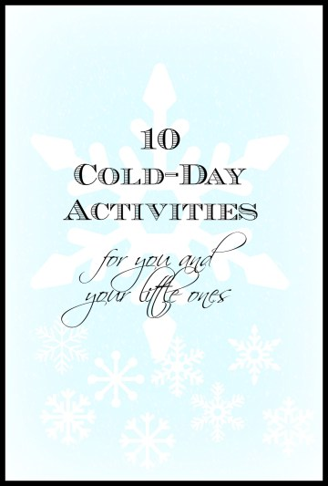 10-cold-day-activities-for-you-and-your-little-ones-from-eatprayreadlove.com_