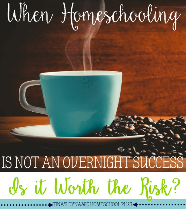 When-Homeschooling-is-Not-an-Overnight-Success-Is-It-Worth-Taking-the-Risk-@Tinas-Dynamic-Homeschool-Plus