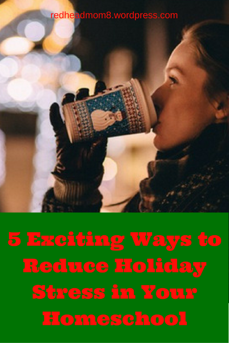 5-exciting-ways-to-reduce-holiday-stress-in-your-homeschool